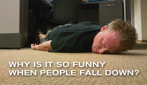 Post image for Why Is It So Funny When People Fall Down?