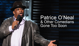 Post image for Patrice O'Neal & Other Comedians Gone Too Soon
